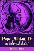 Pope Adrian IV ebook by Richard Raby