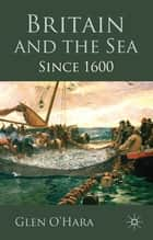 Britain and the Sea ebook by Dr Glen O'Hara