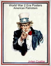 World War 2 Era Posters - American Patriotism ebook by Julien Coallier