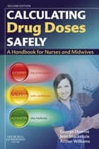 Calculating Drug Doses Safely ebook by George Downie,Jean Mackenzie,Arthur Williams