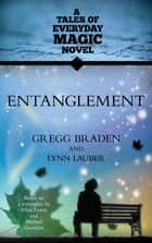 Entanglement eBook by Gregg Braden, Lynn Lauber