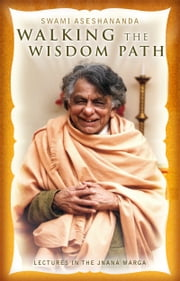 Walking the Wisdom Path - Lectures in the Jnana Marga ebook by Swami Aseshananda,Babaji Bob Kindler