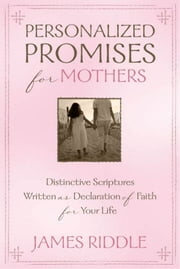 Personalized Promises for Mothers ebook by James Riddle