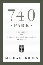 740 Park - The Story of the World's Richest Apartment Building ebook by Michael Gross