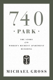 740 Park - The Story of the World's Richest Apartment Building ebook by Kobo.Web.Store.Products.Fields.ContributorFieldViewModel