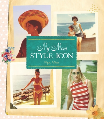 My Mom, Style Icon ebook by Piper Weiss