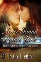 Never Gonna Desert You ebook by Jessica E. Subject