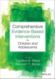 Comprehensive Evidence Based Interventions for Children and Adolescents ebook by Candice A. Alfano,Deborah C. Beidel