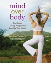 Mind Over Body - The Key to Lasting Weight Loss Is All in Your Head ebook by Nordine Zouareg