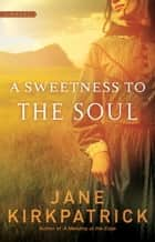 A Sweetness to the Soul ebook by Jane Kirkpatrick