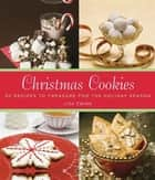 Christmas Cookies - 50 Recipes to Treasure for the Holiday Season ebook by Lisa Zwirn