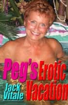 Peg's Erotic Vacation ebook by Jack Vitale
