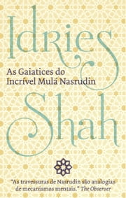 As Gaiatices Do Incrível Mulá Nasrudin ebook by Idries Shah