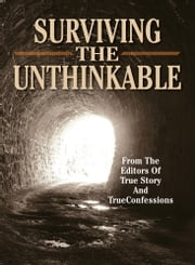 Surviving The Unthinkable ebook by The Editors Of True Story And True Confessions