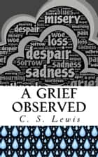 A Grief Observed ebook by C. S. Lewis