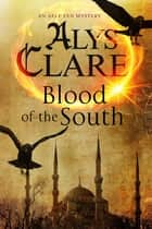 Blood of the South - A medieval mystical mystery ebook by Alys Clare