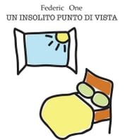 Un insolito punto di vista ebook by Federic One