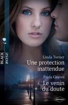 Une protection inattendue - Le venin du doute ebook by Linda Turner, Paula Graves