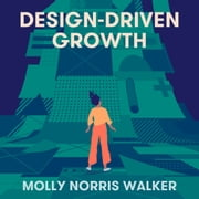 Design-Driven Growth - Strategy & Case Studies For Product Shapers audiobook by Molly Norris Walker, Molly Norris Walker