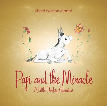 Papi and the miracle ebook by sherri weston martel 9781512761627 papi and the miracle a little donkey adventure ebook by sherri weston martel fandeluxe Document