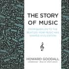 The Story of Music - From Babylon to the Beatles; How Music Has Shaped Civilization audiobook by Howard Goodall