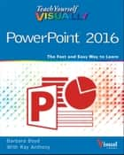 Teach Yourself VISUALLY PowerPoint 2016 ebook by Barbara Boyd, Ray Anthony
