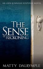 The Sense of Reckoning - The Ann Kinnear Suspense Novels, #2 ebook by Matty Dalrymple