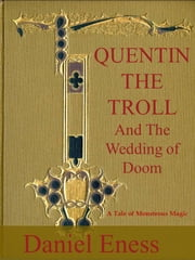 Quentin the Troll and the Wedding of Doom ebook by Daniel Eness