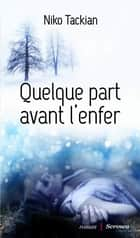 Quelque part avant l'enfer eBook by Niko Tackian