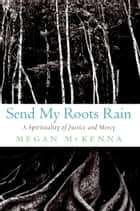Send My Roots Rain - A Spirituality of Justice and Mercy ebook by