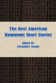 The Best American Humorous Short Stories ebook by Alexander Jessup