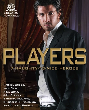 Players - 7 Naughty-to-Nice Heroes ebook by Rachel Cross,Ines Saint,Rina Gray,Synithia Williams,Christine S Feldman,Lotchie Burton,JM Stewart