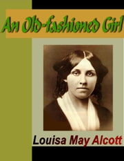 An Old-Fashioned Girl ebook by Alcott, Louisa May