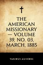 The American Missionary — Volume 39, No. 03, March, 1885 ebook by Various Authors