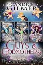 Guys and Godmothers: The Complete Trilogy - Guys and Godmothers ebook by Candice Gilmer