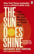 The Sun Does Shine - How I Found Life and Freedom on Death Row (Oprah's Book Club Summer 2018 Selection) ebook by Anthony Ray Hinton
