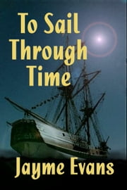 To Sail Through Time ebook by Jayme Evans