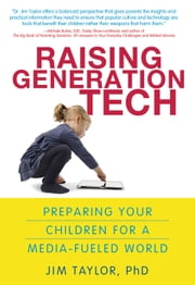 Raising Generation Tech - Preparing Your Children for a Media-Fueled World ebook by Jim Taylor, Ph.D.