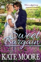 Sweet Bargain eBook by Kate Moore