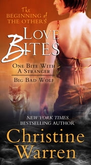 Love Bites: The Beginning of the Others Bundle (One Bite with a Stranger and Big Bad Wolf) - The Beginning of the Others Bundle (One Bite with a Stranger and Big Bad Wolf) ebook by Christine Warren