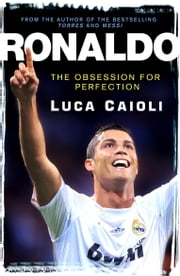 Ronaldo – 2013 Edition: The Obsession for Perfection ebook by Luca Caioli