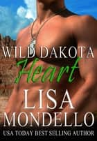 Wild Dakota Heart ebook by Lisa Mondello