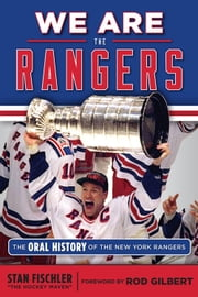We Are the Rangers - The Oral History of the New York Rangers ebook by Stan Fischler,Rod Gilbert