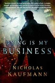 Dying Is My Business ebook by Nicholas Kaufmann