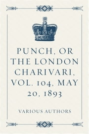 Punch, or the London Charivari, Vol. 104, May 20, 1893 ebook by Various Authors