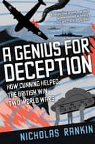 A Genius for Deception:How Cunning Helped the British Win Two World Wars - How Cunning Helped the British Win Two World Wars ebook by Nicholas Rankin