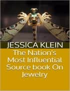 The Nation's Most Influential Source Book On Jewelry ebook by Jessica Klein