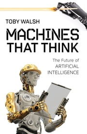 Machines That Think - The Future of Artificial Intelligence ebook by Toby Walsh