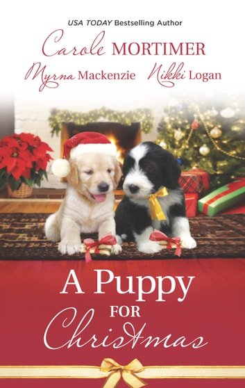A Puppy for Christmas - On the Secretary's Christmas List\The Soldier, the Puppy and Me\The Patter of Paws at Christmas ebook by Carole Mortimer,Myrna Mackenzie,Nikki Logan