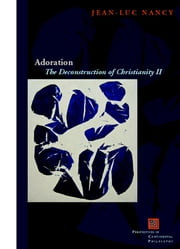 Adoration - The Deconstruction of Christianity II ebook by Jean-Luc Nancy,John McKeane